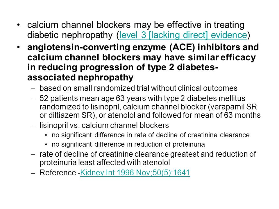 calcium channel blockers may be effective in treating diabetic nephropathy (level 3 [lacking direct] evidence)